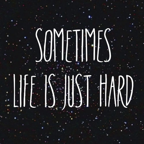 Image result for sometimes life is hard