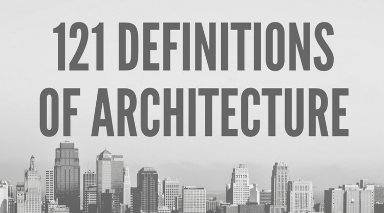 121 Definitions Of Architecture Archdaily