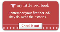 My little Red Book: Remember your first period? They do! Click to read their stories.