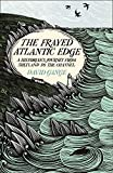 The Frayed Atlantic Edge: A Historian's Journey from Shetland to the Channel