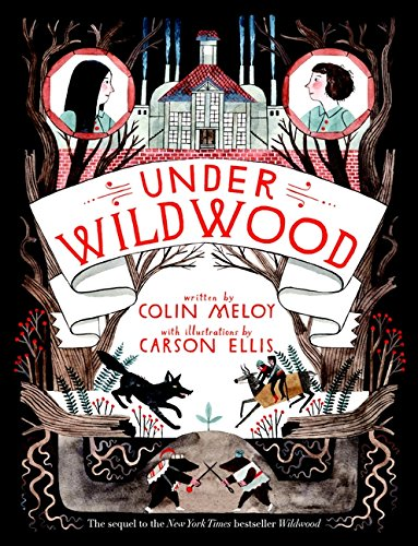 Under Wildwood / Colin Meloy ; illustrations by Carson Ellis.