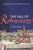 The Fall of Robespierre: 24 Hours in Revolutionary Paris