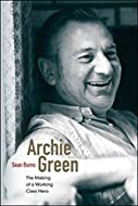 book cover of Archie Green: The Making of a Working-Class Hero