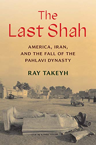The Last Shah: America, Iran, and the Fall of the Pahlavi Dynasty (Council on Foreign Relations Books)