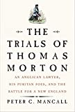 The Trials of Thomas Morton: An Anglican Lawyer, His Puritan Foes, and the Battle for a New England