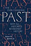 The Ever-Changing Past: Why All History Is Revisionist History