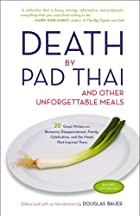 Death by Pad Thai: And Other Unforgettable Meals by Douglas Bauer
