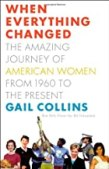 When Everything Changed: The Amazing Journey of American Women from 1960 to the Present by Gail Collins