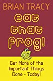 Eat That Frog!: Get More of the Important Things Done, Today!