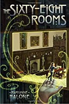 The Sixty-Eight Rooms by Marianne Malone