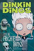 Dinkin Dings: and the Frightening Things by…