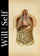 Liver: A Fictional Organ with a Surface Anatomy of Four Lobes. Will Self by Will Self