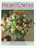 Book of Fresh Flowers : A Complete Guide to Selecting and Arranging