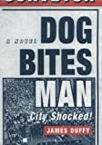 Dog Bites Man: City Shocked : A Novel