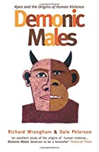 Demonic Males: Apes and the Origins of Human Violence by Richard Wrangham