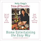 Holly Clegg's Trim & Terrific Home Entertaining The Easy Way