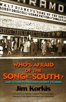 Who's Afraid of the Song of the South? And Other Forbidden Disney Stories by Jim Korkis