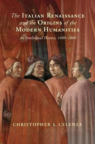 The Italian Renaissance and the Origin of the Humanities: An Intellectual History, 1400 to 1800