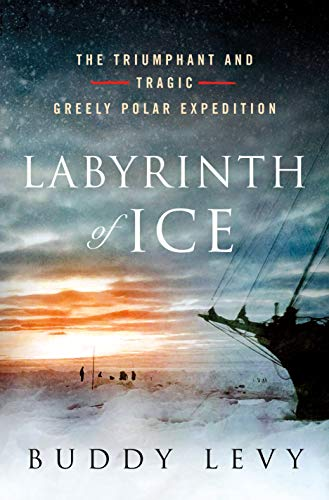 Labyrinth of Ice: The Triumphant and Tragic Greely Polar Expedition