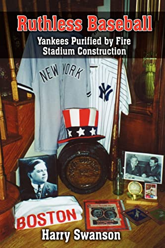 Ruthless Baseball: Yankees Purified by Fire Stadium Construction by Harry Swanson
