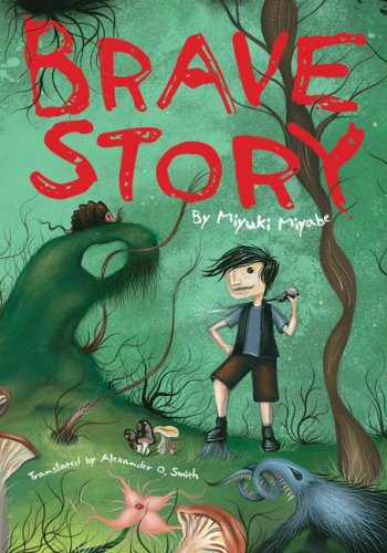 Brave story / Miyuki Miyabe ; translated by Alexander O. Smith.