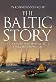 The Baltic Story: A Thousand-Year History of Its Lands, Sea and Peoples