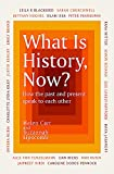 What Is History, Now?