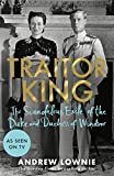 Traitor King: The Duke And Duchess Of Windsor In Exile