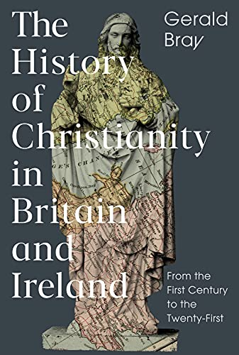 The History of Christianity in Britain and Ireland: From the First Century to the Twenty-First