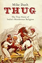 Thug - The tru story of India's Murderous Cult - Mike Dash