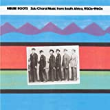 Mbube Roots: Zulu Choral Music from South Africa, 1930\'s-1960\'s