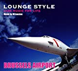 LOUNGE STYLE~JAZZ MUSIC FOR LIFE:BLUSSELS AIRPORT by W.Joosten