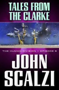 The Human Division #5: Tales from the Clarke, John Scalzi
