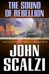 The Human Division #8: The Sound of Rebellion, John Scalzi
