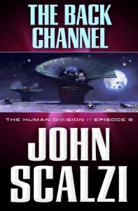 The Human Division #6: The Back Channel, John Scalzi