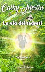 Cathy Merlin - 2. La via dei segreti
