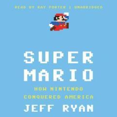 Super Mario: How Nintendo Conquered America audio book by Jeff Ryan