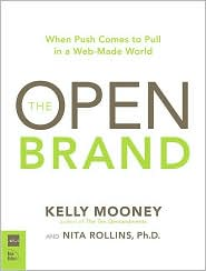 The Open Brand: When Push Comes to Pull in a Web-Made World - By: Kelly Mooney & Nita Rollins