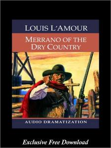 Louis L'Amour - Merrano of the Dry Country. Get the free audiobook MP3 at Barnes & Noble