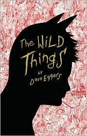 The Wild Things by Dave Eggers: Book Cover