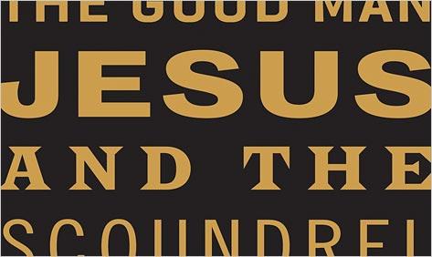 Good Man Jesus Scoundrel Christ