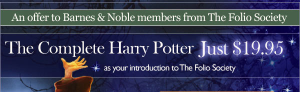 An offer to Barnes & Noble members from The Folio Society: The Complete Harry Potter -- Just $19.95 as your introduction to The Folio Society