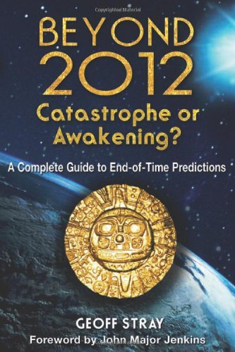 Beyond 2012: Catastrophe or Awakening? by Stray, Geoff, Jenkins, John Major, 9781591430971