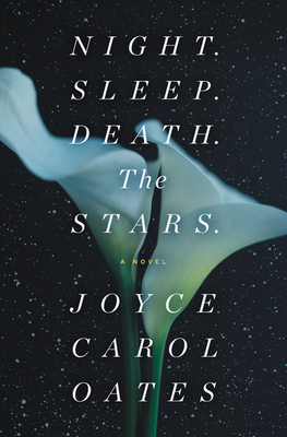 Night. Sleep. Death. The Stars. by Joyce Carol Oates