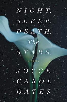 Night. Sleep. Death. The Stars. by Joyce Carol Oates