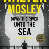 Review: Walter Mosley is back at it with DOWN THE RIVER UNTO THE SEA