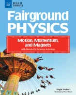 Cover for Fairground Physics: Motion, Momentum, and Magnets with Hands-On Science Activities (Build It Yourself)