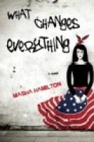 WHAT CHANGES EVERYTHING, by Masha Hamilton  via indiebound.org
