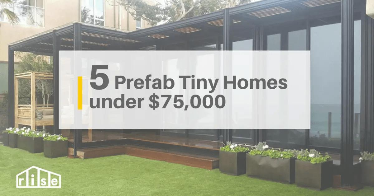 5 Prefab Tiny Homes Under 75 000
