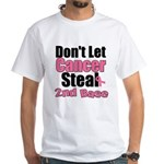 Don't Let Cancer Steal 2nd Base White T-Shirt
